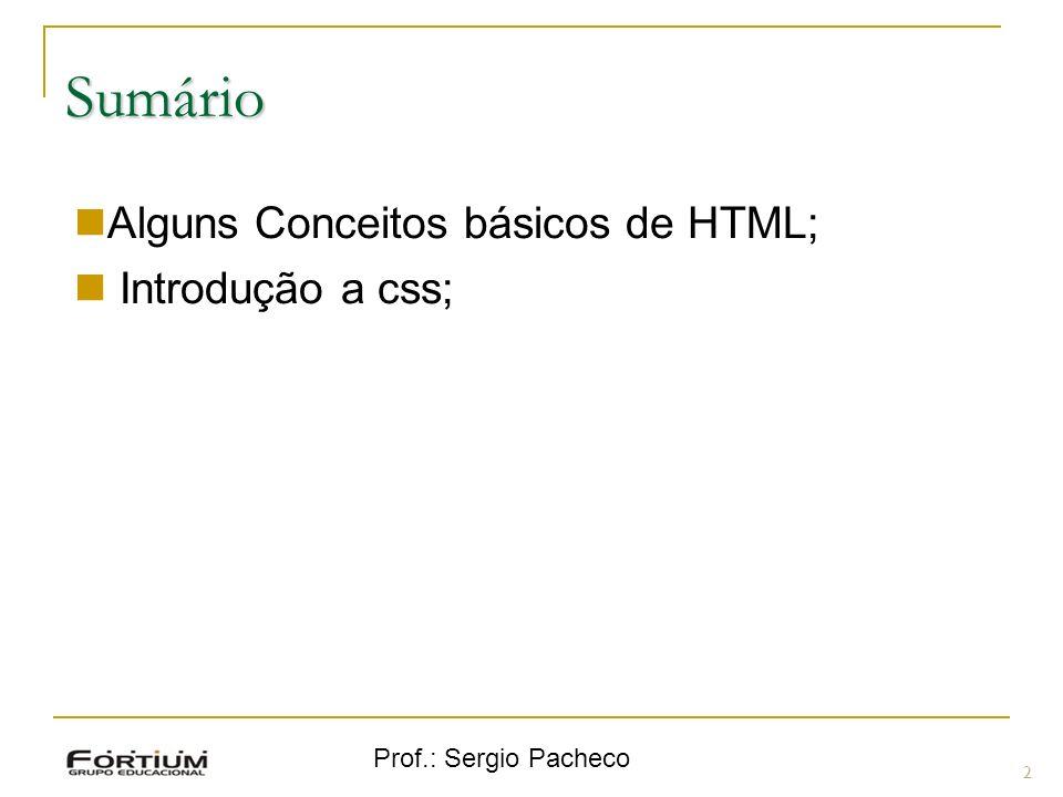 Sumário Alguns Conceitos básicos de HTML; Introdução a css;