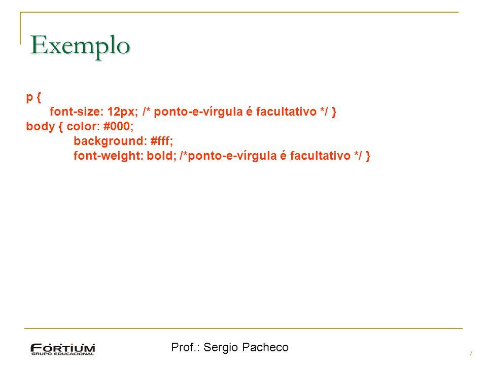 Exemplo p { font-size: 12px; /* ponto-e-vírgula é facultativo */ }