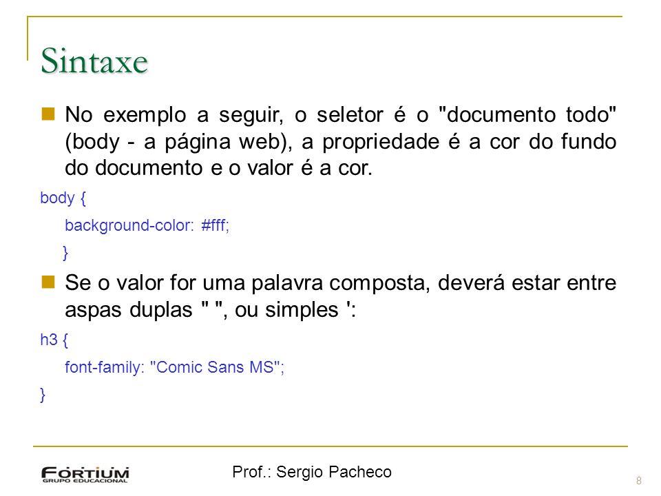 SintaxeNo exemplo a seguir, o seletor é o documento todo (body - a página web), a propriedade é a cor do fundo do documento e o valor é a cor.