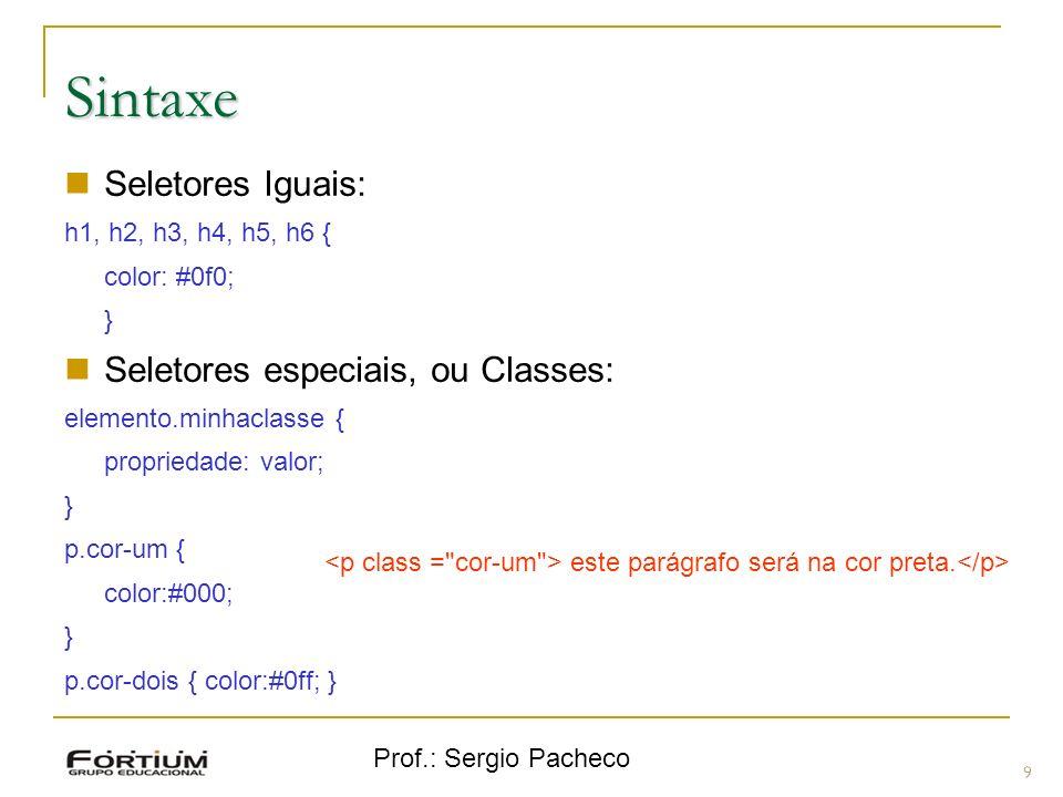 Sintaxe Seletores Iguais: Seletores especiais, ou Classes: