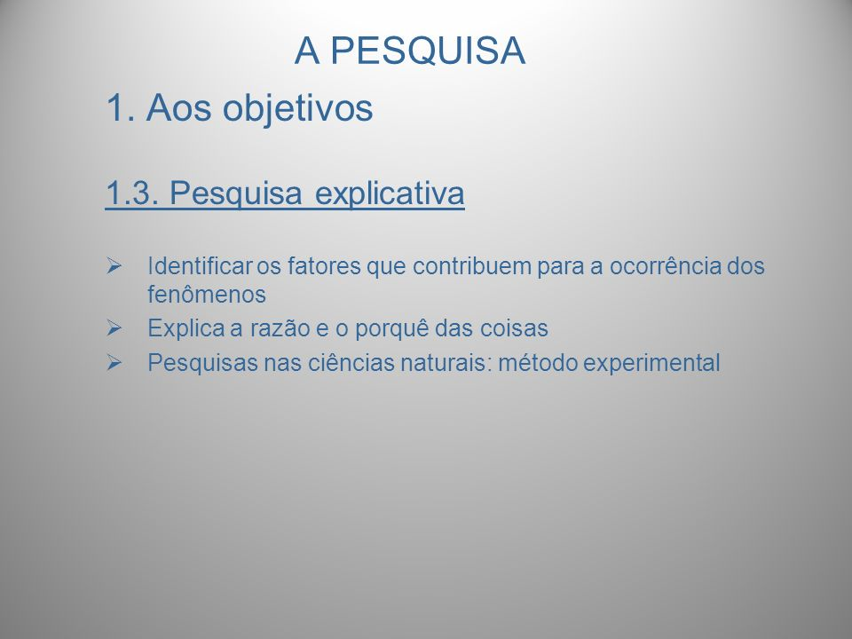 A PESQUISA 1. Aos objetivos 1.3. Pesquisa explicativa