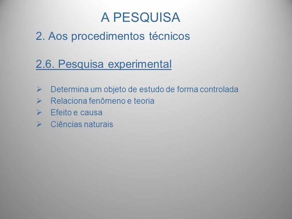 A PESQUISA 2. Aos procedimentos técnicos 2.6. Pesquisa experimental