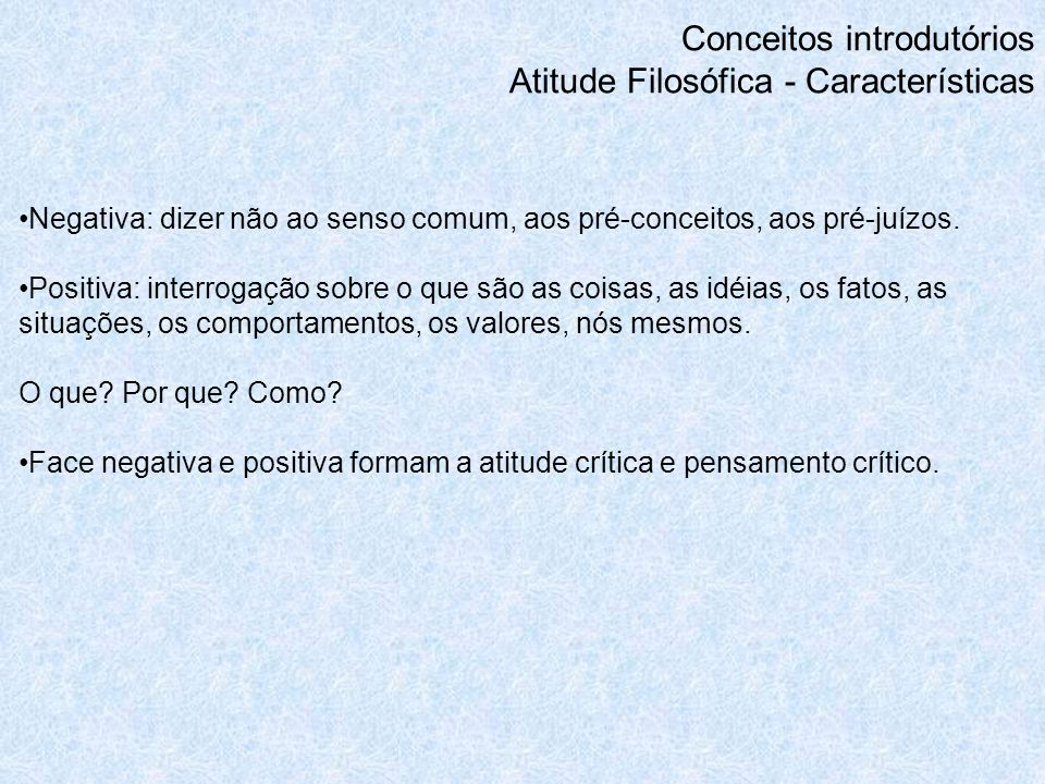 Conceitos introdutórios Atitude Filosófica - Características