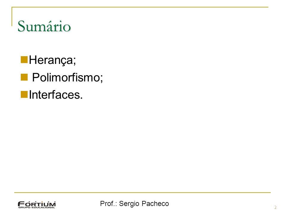 Sumário Herança; Polimorfismo; Interfaces. Prof.: Sergio Pacheco 2 2
