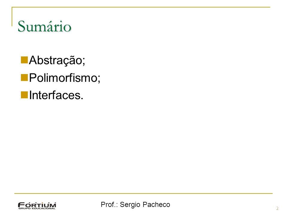 Sumário Abstração; Polimorfismo; Interfaces. Prof.: Sergio Pacheco 2 2