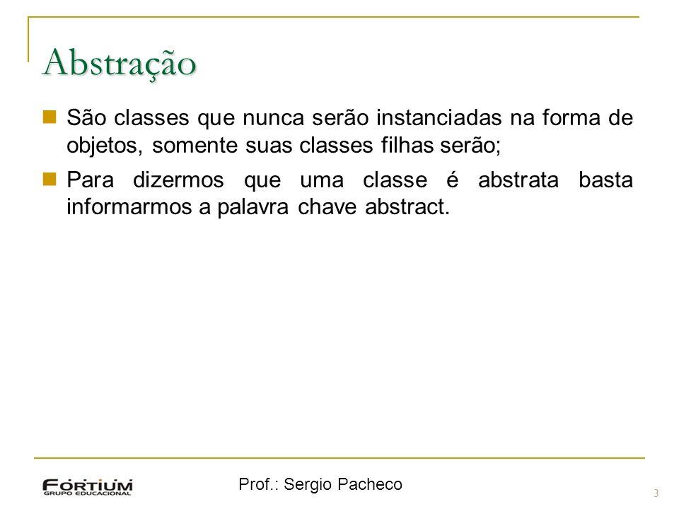 AbstraçãoSão classes que nunca serão instanciadas na forma de objetos, somente suas classes filhas serão;