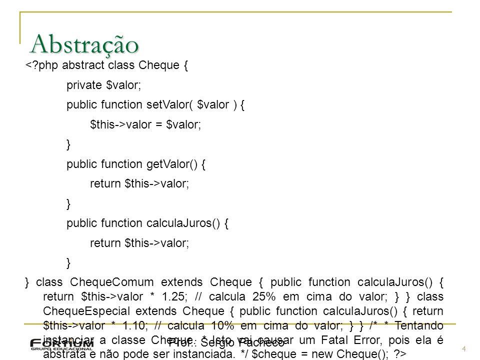 Abstração < php abstract class Cheque { private $valor;