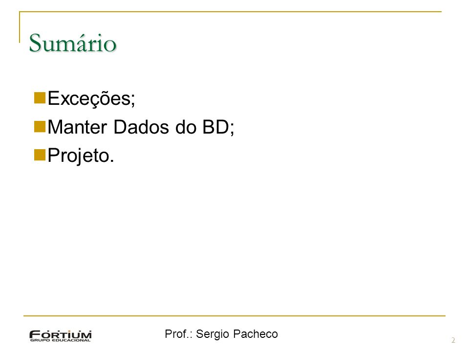 Sumário Exceções; Manter Dados do BD; Projeto. Prof.: Sergio Pacheco 2