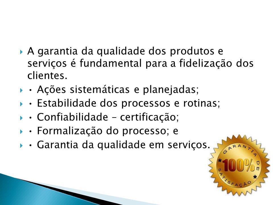 A garantia da qualidade dos produtos e serviços é fundamental para a fidelização dos clientes.