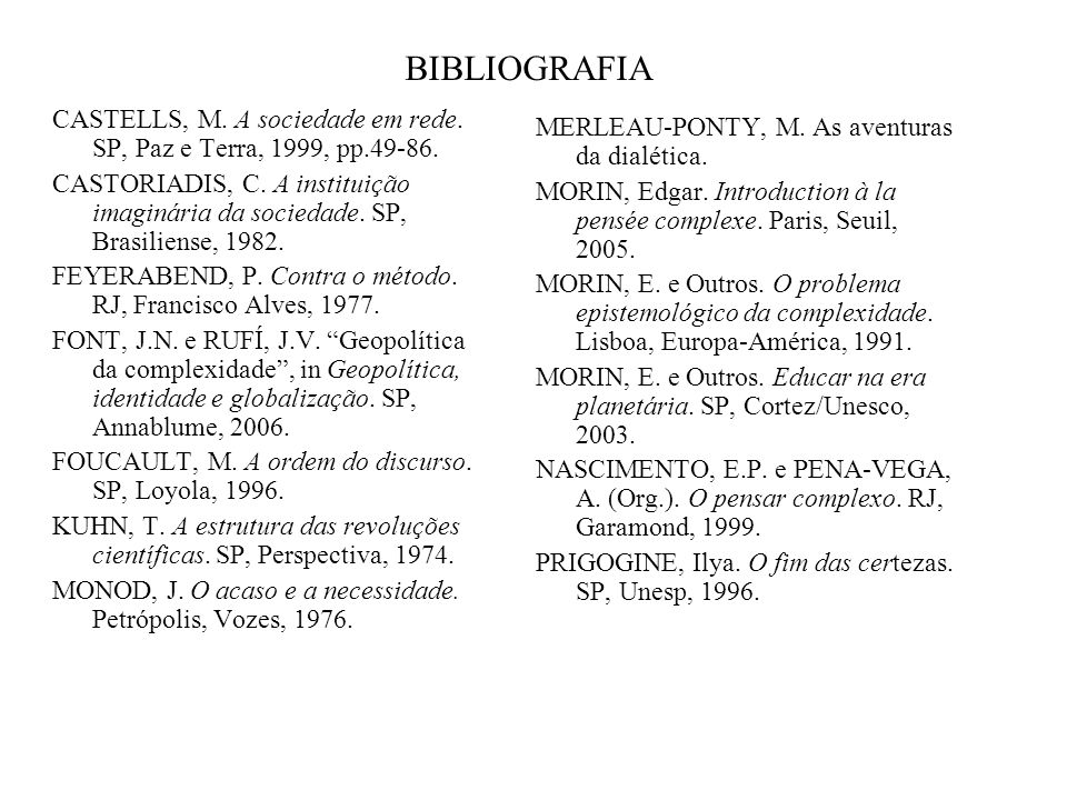 BIBLIOGRAFIA CASTELLS, M. A sociedade em rede. SP, Paz e Terra, 1999, pp.49-86.