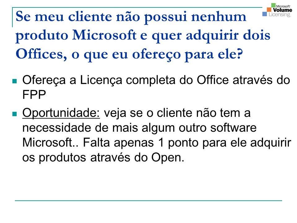 Se meu cliente não possui nenhum produto Microsoft e quer adquirir dois Offices, o que eu ofereço para ele