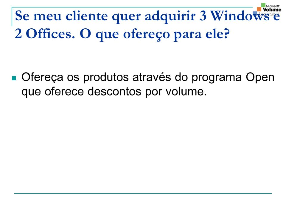 Se meu cliente quer adquirir 3 Windows e 2 Offices