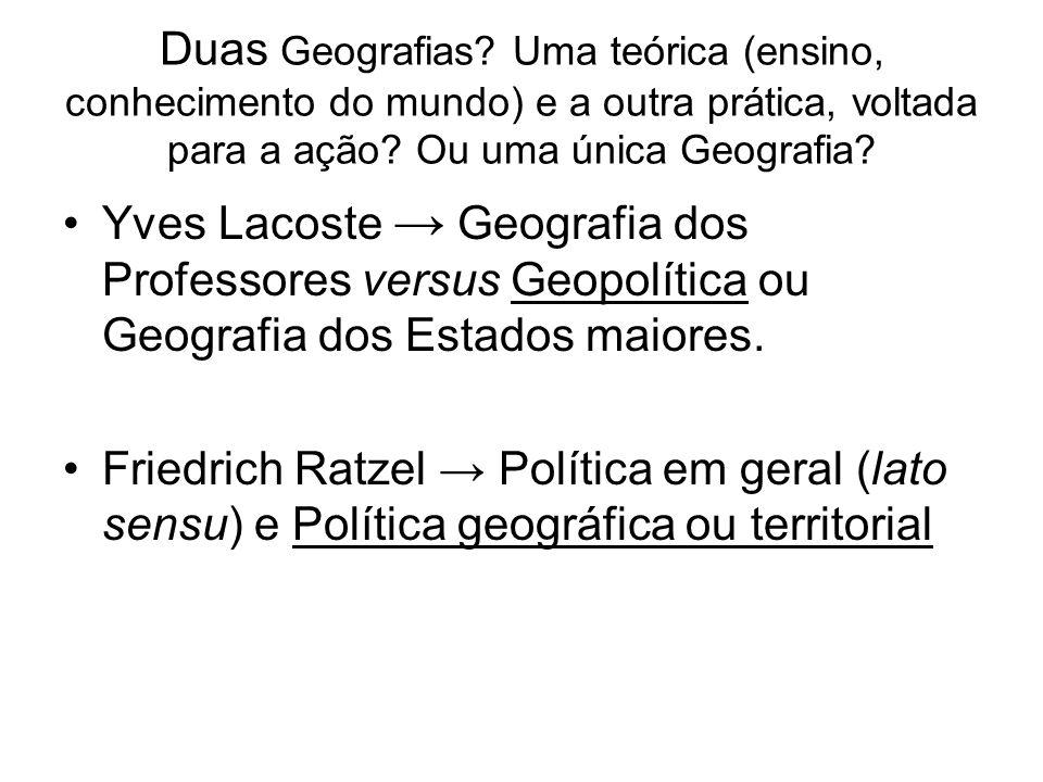 Duas Geografias Uma teórica (ensino, conhecimento do mundo) e a outra prática, voltada para a ação Ou uma única Geografia