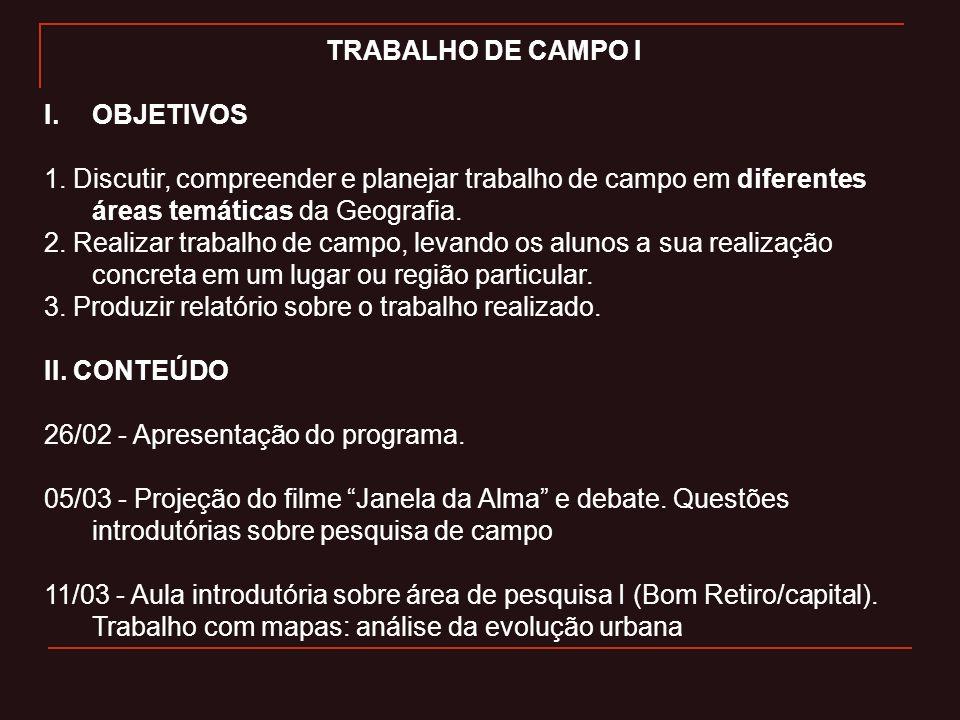 TRABALHO DE CAMPO I OBJETIVOS. 1. Discutir, compreender e planejar trabalho de campo em diferentes áreas temáticas da Geografia.