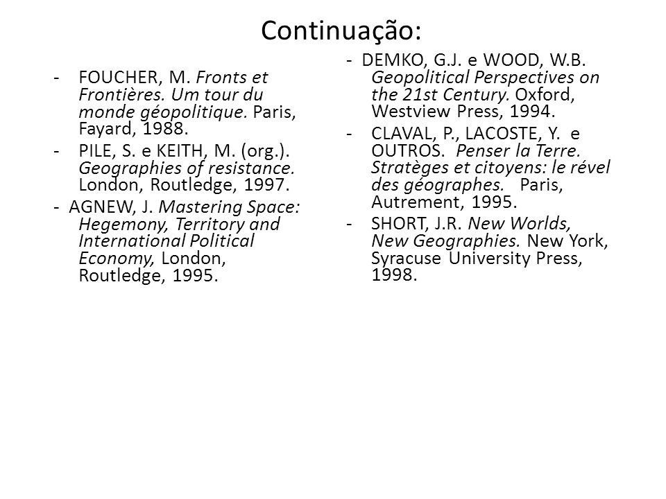 Continuação: - DEMKO, G.J. e WOOD, W.B. Geopolitical Perspectives on the 21st Century. Oxford, Westview Press, 1994.