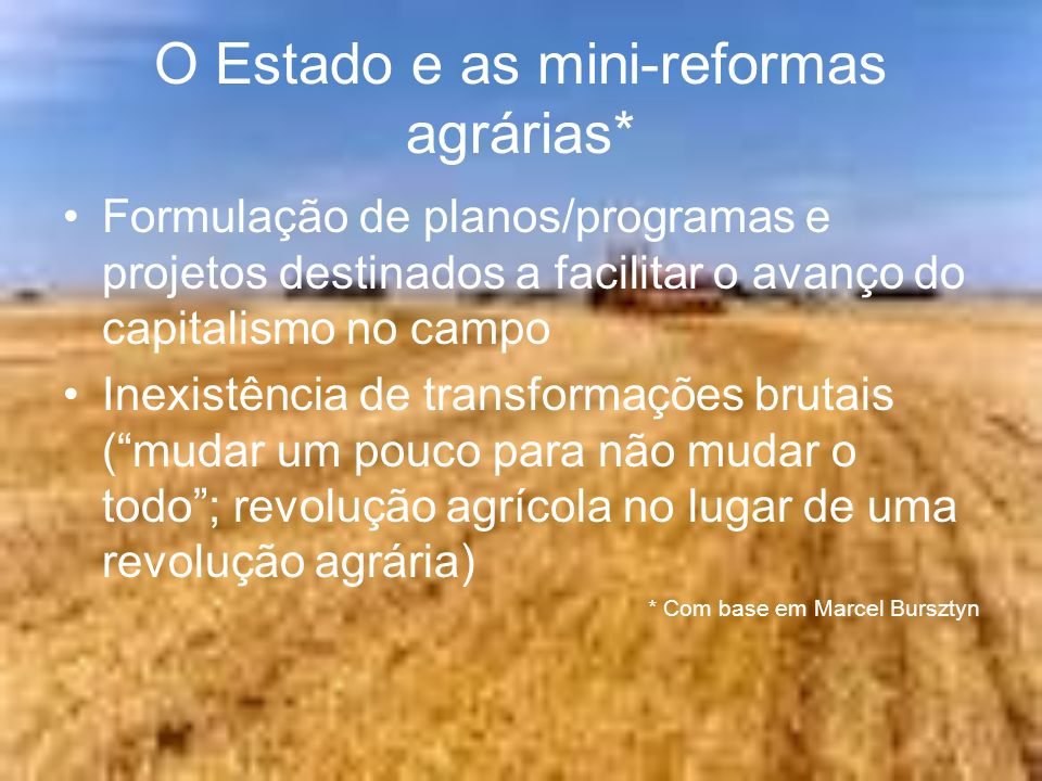 O Estado e as mini-reformas agrárias*