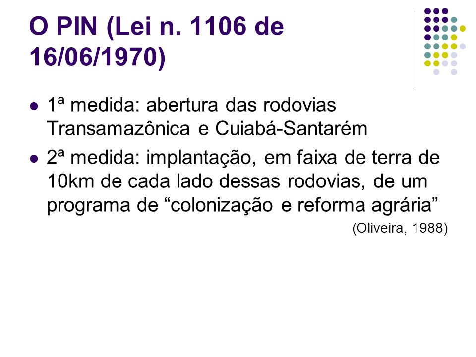 O PIN (Lei n. 1106 de 16/06/1970) 1ª medida: abertura das rodovias Transamazônica e Cuiabá-Santarém.