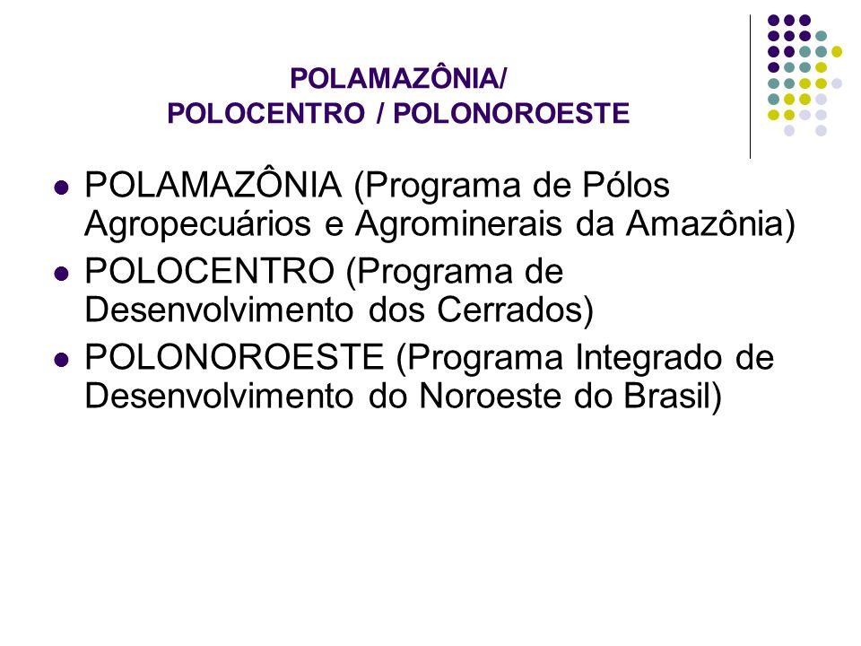POLAMAZÔNIA/ POLOCENTRO / POLONOROESTE