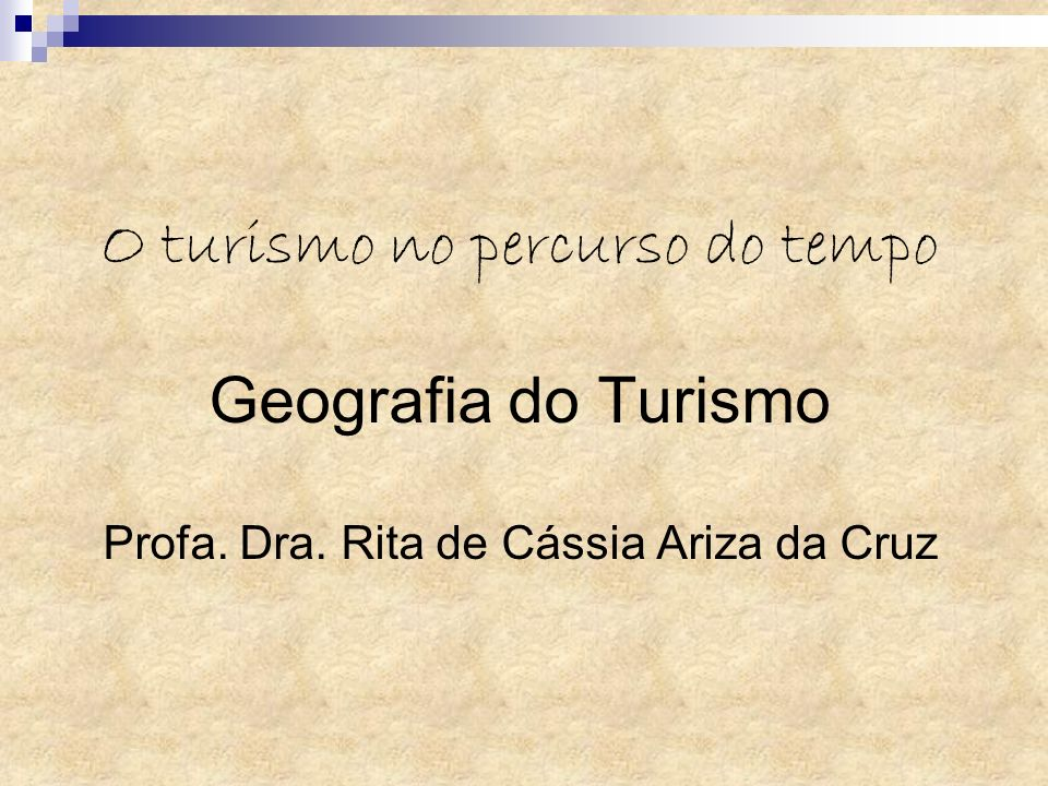 O turismo no percurso do tempo Geografia do Turismo Profa. Dra
