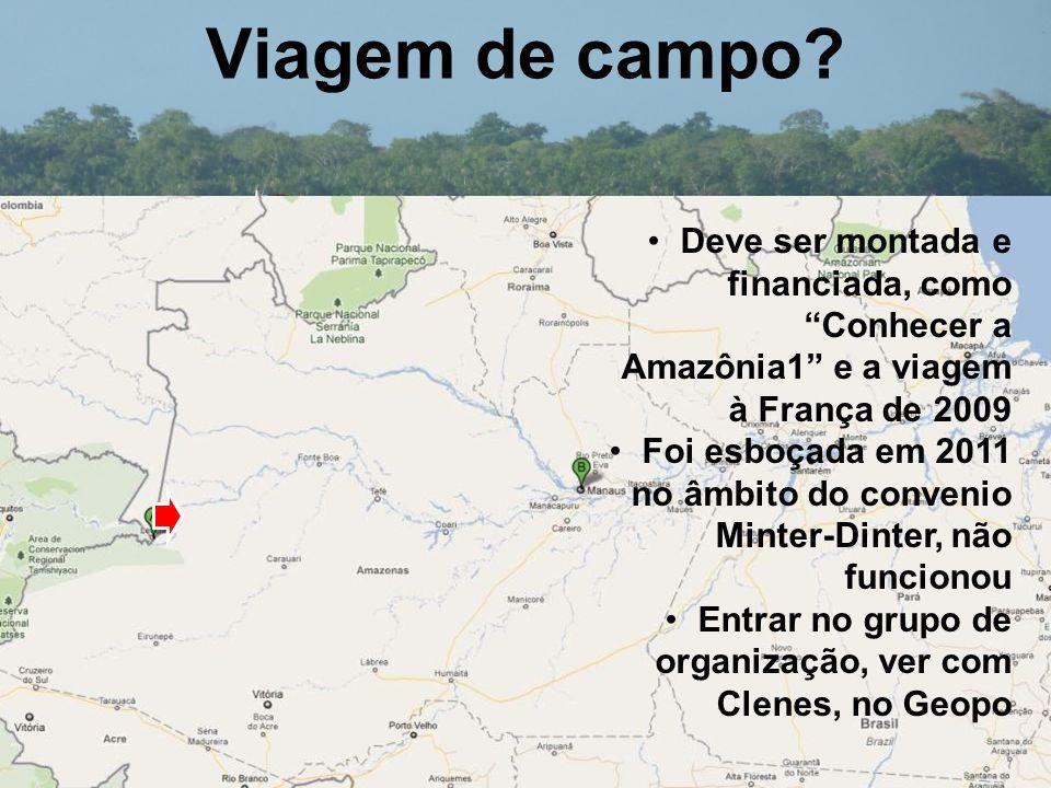 Viagem de campo Deve ser montada e financiada, como Conhecer a Amazônia1 e a viagem à França de 2009.