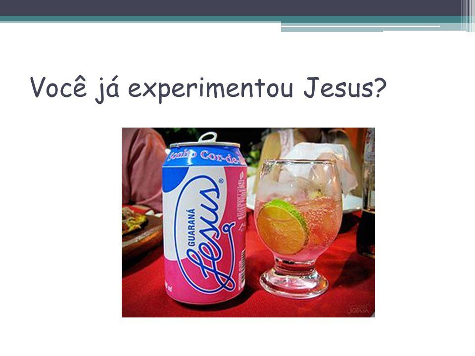 Você já experimentou Jesus