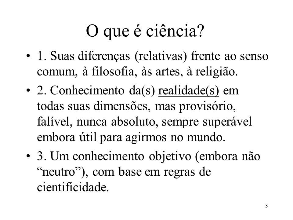 O que é ciência 1. Suas diferenças (relativas) frente ao senso comum, à filosofia, às artes, à religião.