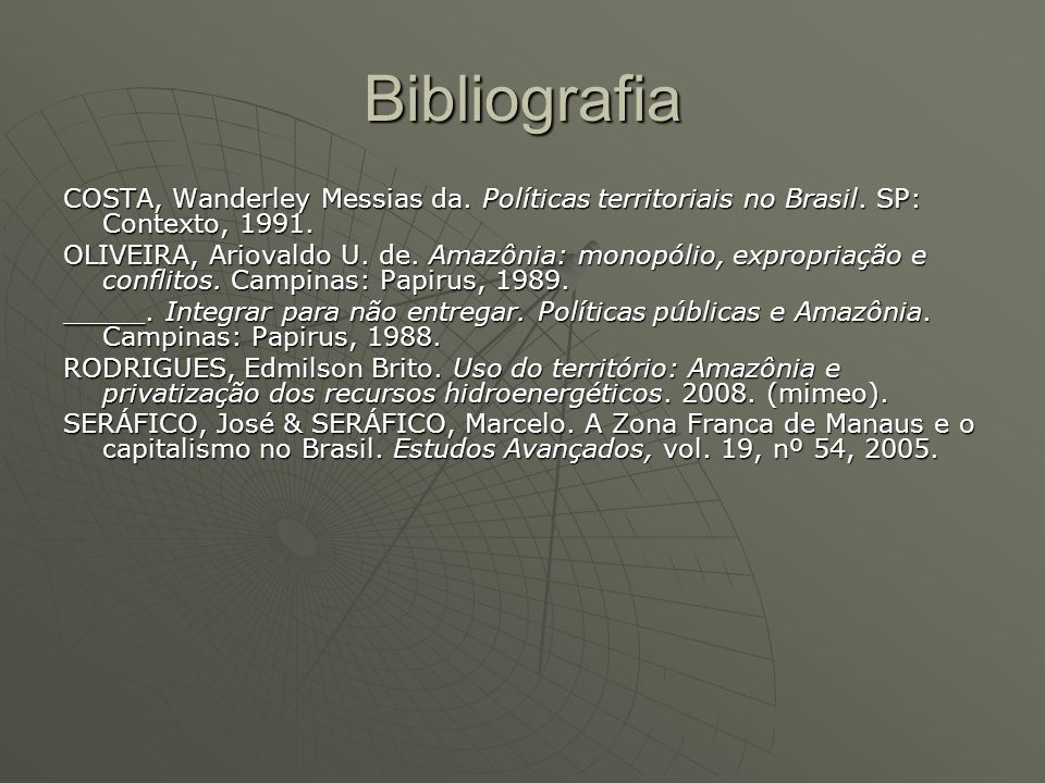 Bibliografia COSTA, Wanderley Messias da. Políticas territoriais no Brasil. SP: Contexto, 1991.