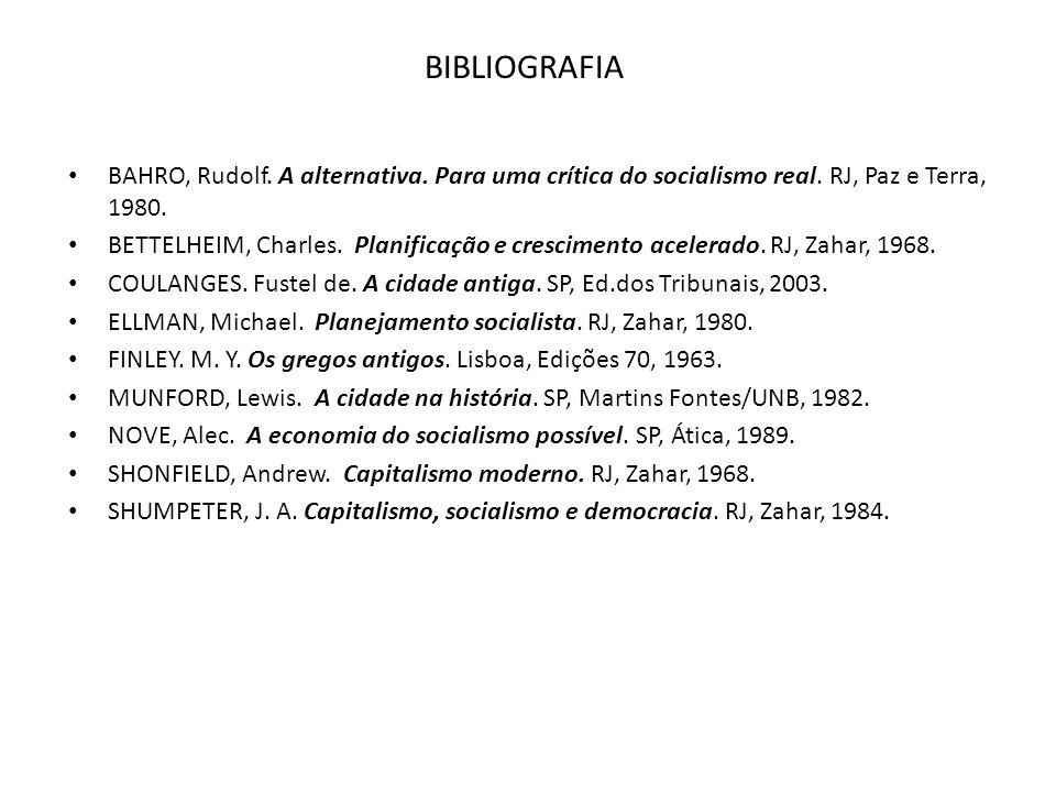 BIBLIOGRAFIA BAHRO, Rudolf. A alternativa. Para uma crítica do socialismo real. RJ, Paz e Terra, 1980.