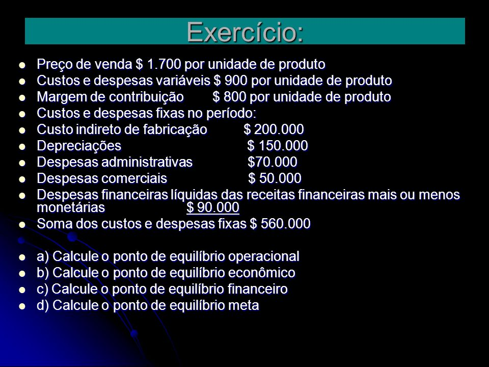 Exercício: Preço de venda $ 1.700 por unidade de produto