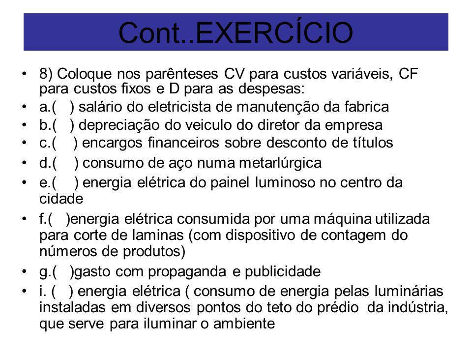 Cont..EXERCÍCIO 8) Coloque nos parênteses CV para custos variáveis, CF para custos fixos e D para as despesas: