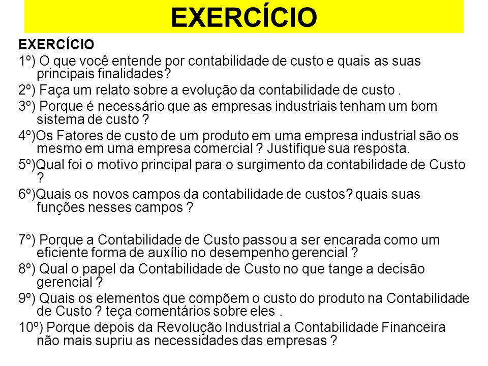 EXERCÍCIO EXERCÍCIO. 1º) O que você entende por contabilidade de custo e quais as suas principais finalidades