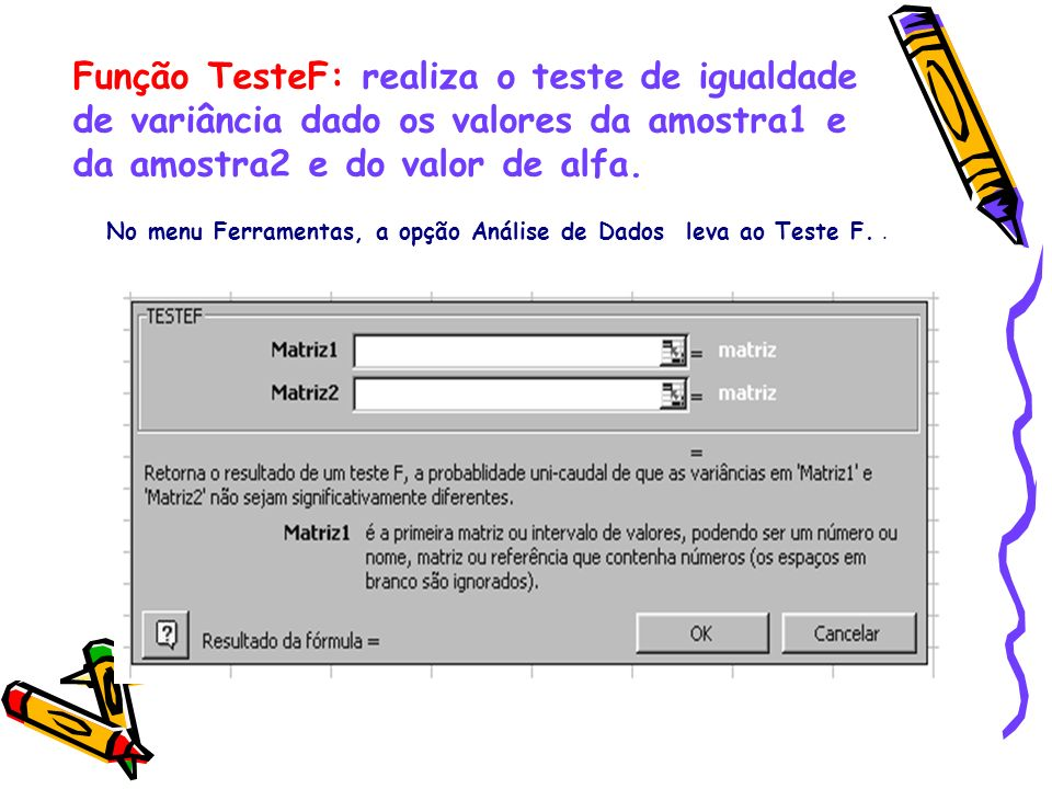 Função TesteF: realiza o teste de igualdade de variância dado os valores da amostra1 e da amostra2 e do valor de alfa.
