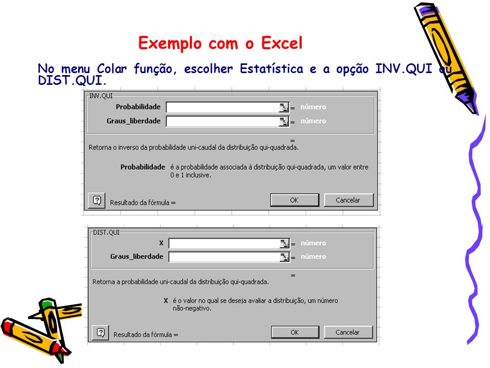 Exemplo com o Excel No menu Colar função, escolher Estatística e a opção INV.QUI ou DIST.QUI.