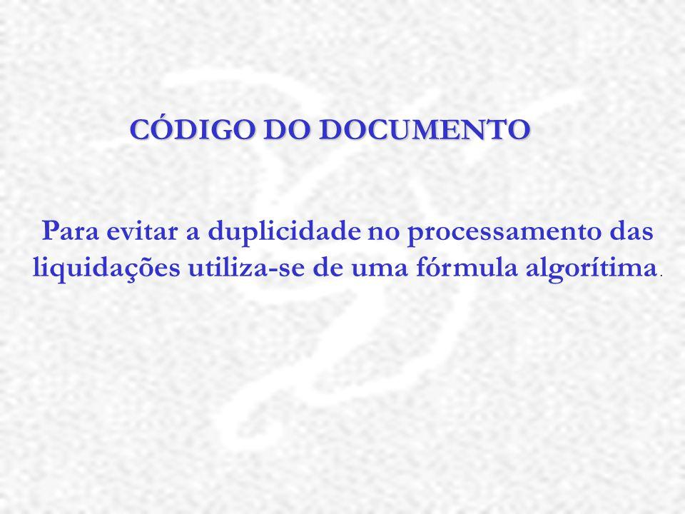 CÓDIGO DO DOCUMENTO Para evitar a duplicidade no processamento das liquidações utiliza-se de uma fórmula algorítima .