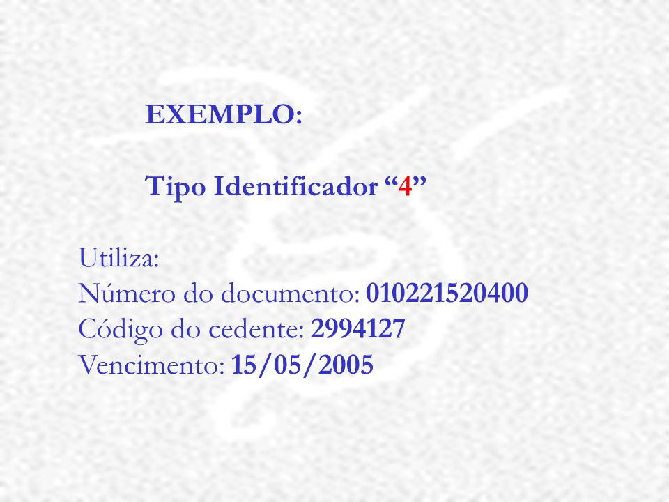 EXEMPLO: Tipo Identificador 4 Utiliza: Número do documento: 010221520400. Código do cedente: 2994127.