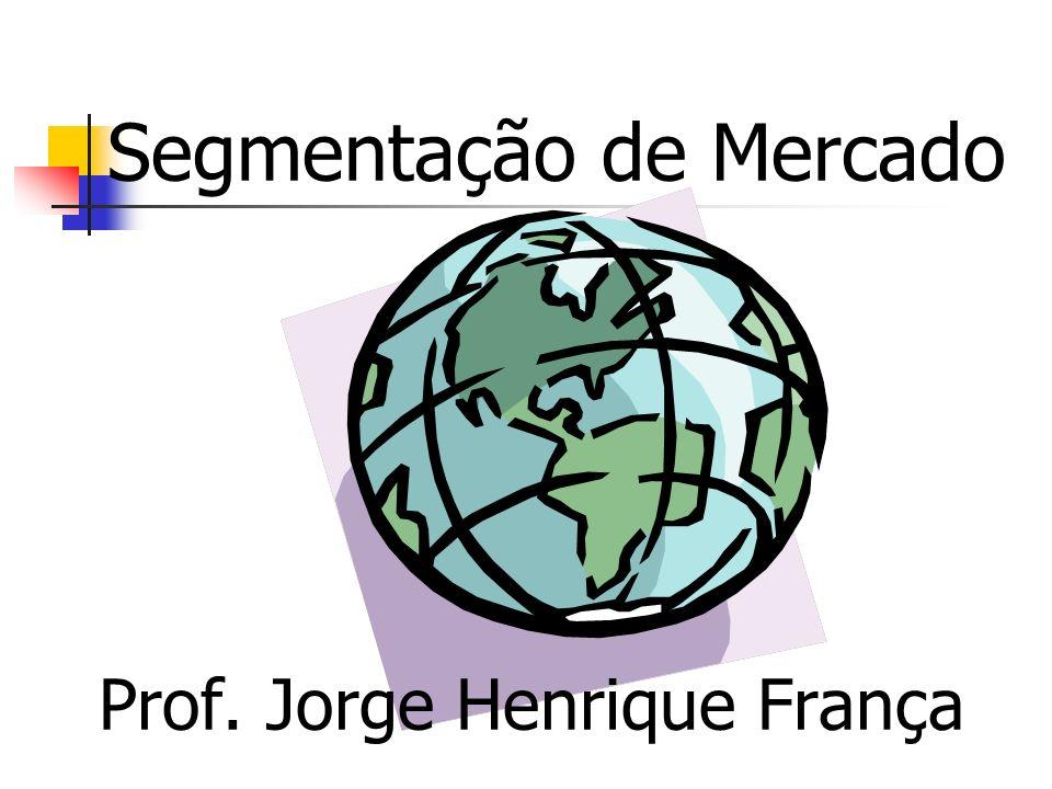 Segmentação de Mercado Prof. Jorge Henrique França