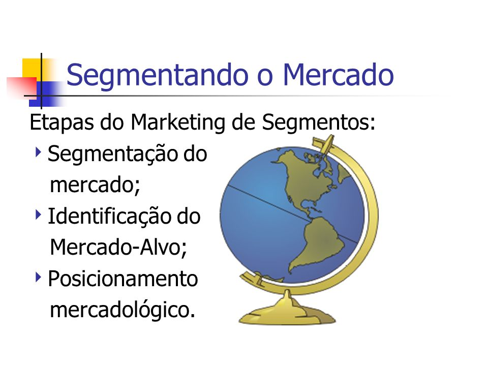 Segmentando o Mercado Etapas do Marketing de Segmentos: Segmentação do