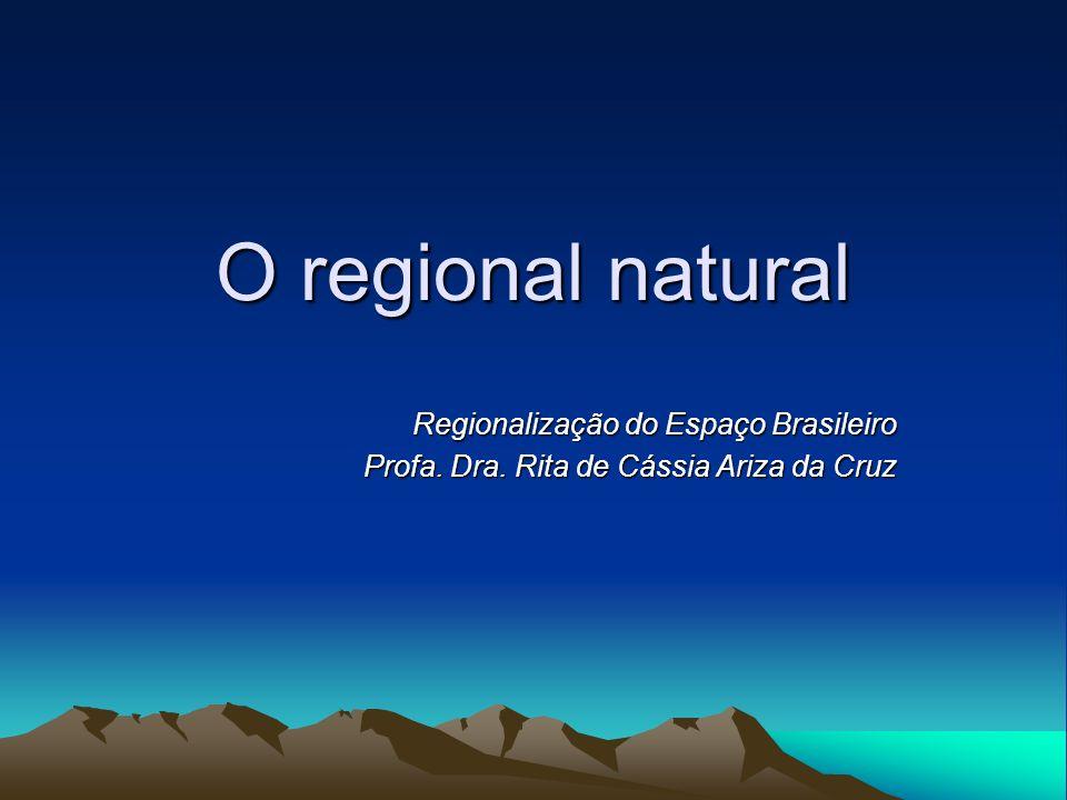 O regional natural Regionalização do Espaço Brasileiro