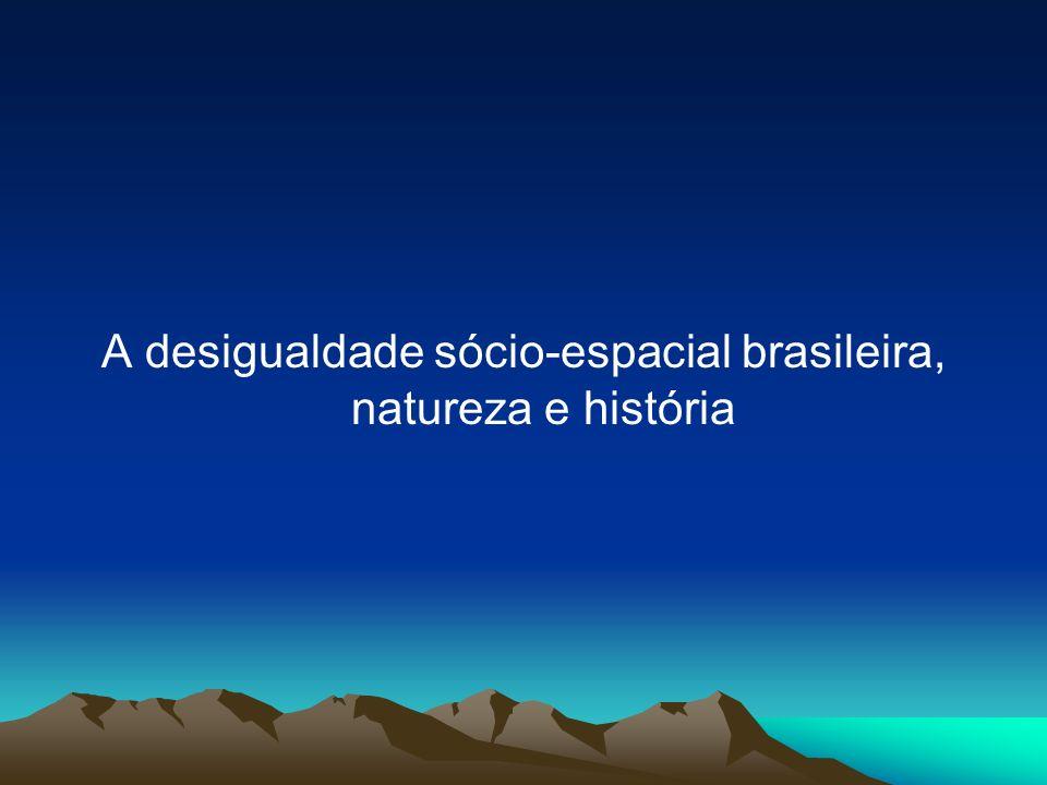A desigualdade sócio-espacial brasileira, natureza e história
