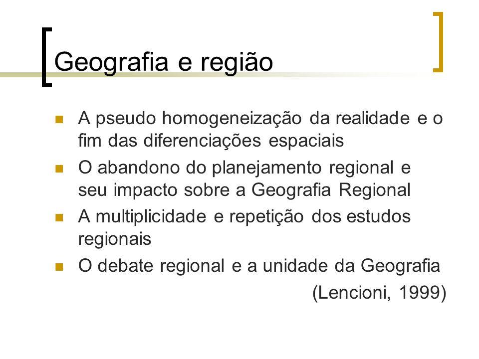 Geografia e região A pseudo homogeneização da realidade e o fim das diferenciações espaciais.