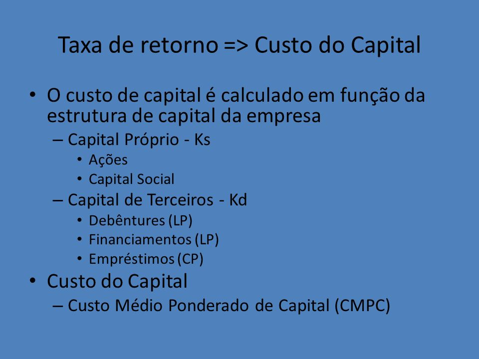 Taxa de retorno => Custo do Capital