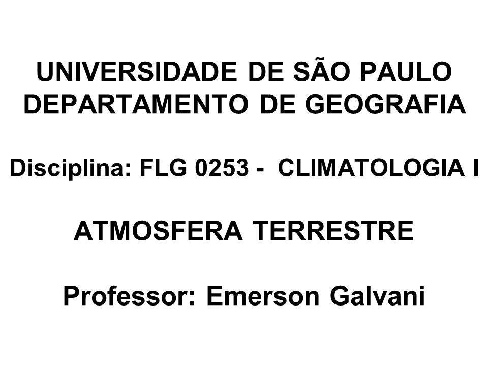 UNIVERSIDADE DE SÃO PAULO DEPARTAMENTO DE GEOGRAFIA Disciplina: FLG 0253 - CLIMATOLOGIA I ATMOSFERA TERRESTRE Professor: Emerson Galvani