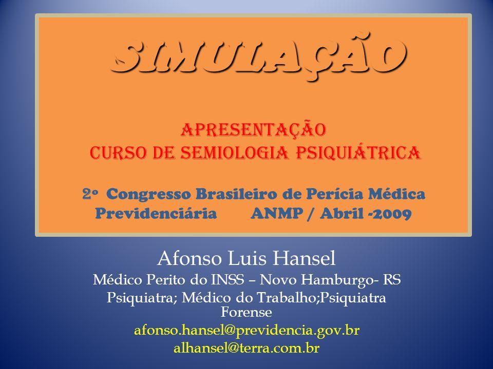 SIMULAÇÃO Apresentação curso de semiologia psiquiátrica 2º Congresso Brasileiro de Perícia Médica Previdenciária ANMP / Abril -2009