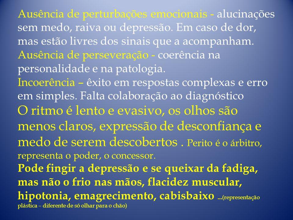 Ausência de perturbações emocionais - alucinações sem medo, raiva ou depressão.