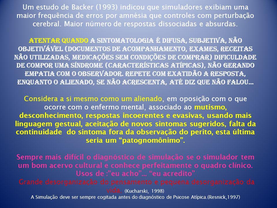 Um estudo de Backer (1993) indicou que simuladores exibiam uma maior frequência de erros por amnésia que controles com perturbação cerebral.