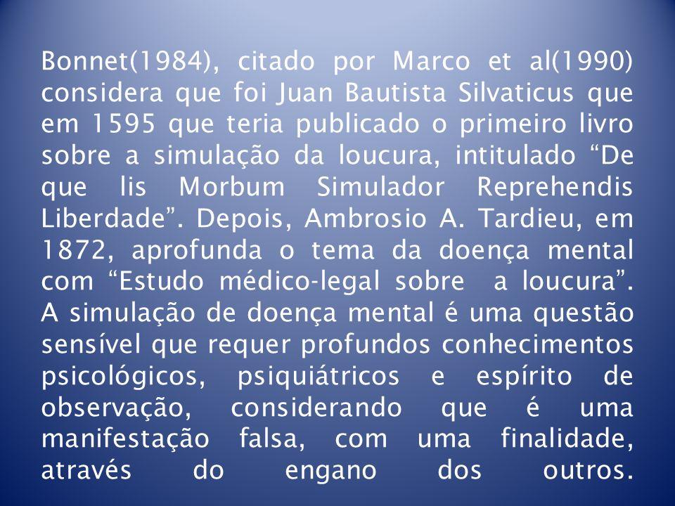 Bonnet(1984), citado por Marco et al(1990) considera que foi Juan Bautista Silvaticus que em 1595 que teria publicado o primeiro livro sobre a simulação da loucura, intitulado De que lis Morbum Simulador Reprehendis Liberdade .