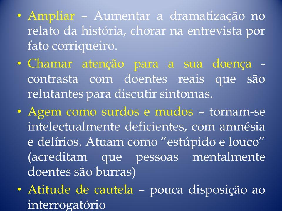 Ampliar – Aumentar a dramatização no relato da história, chorar na entrevista por fato corriqueiro.