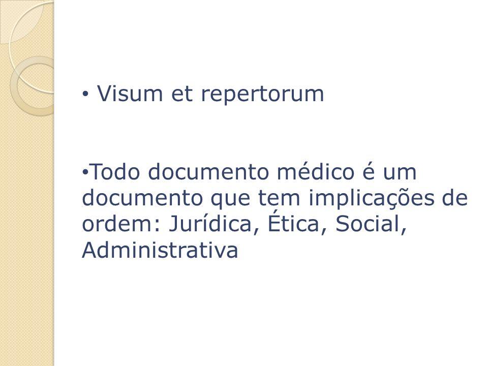 Visum et repertorum Todo documento médico é um documento que tem implicações de ordem: Jurídica, Ética, Social, Administrativa.