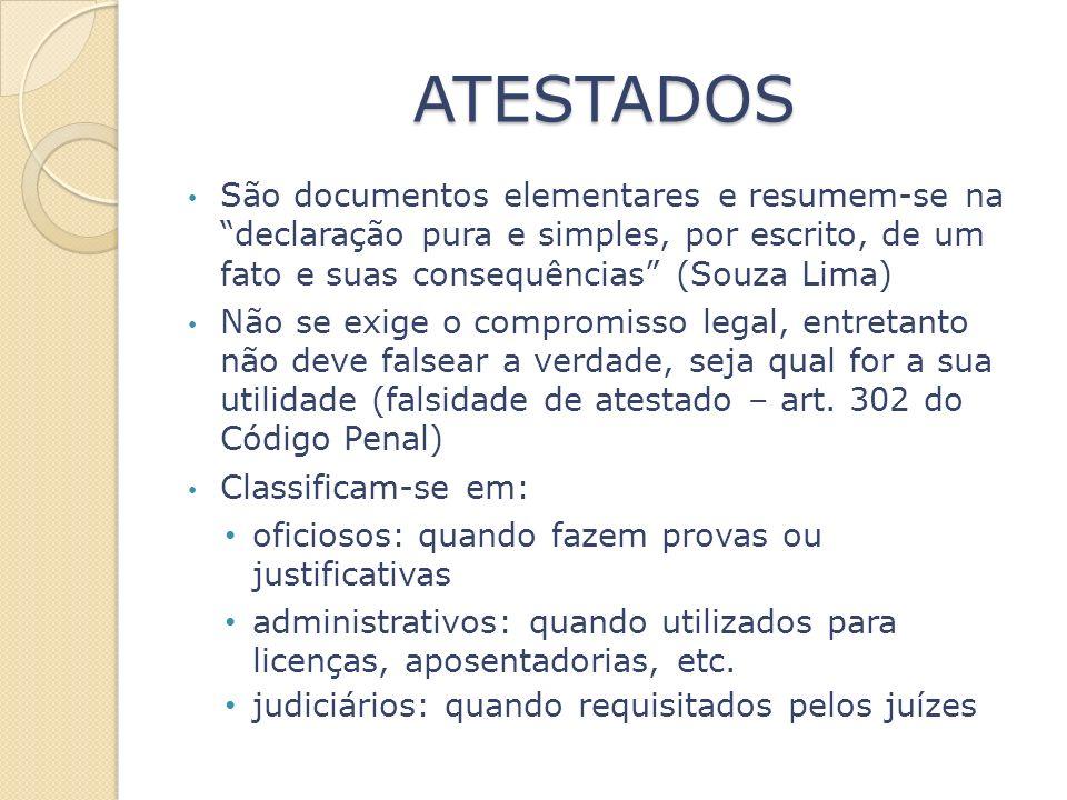 ATESTADOS São documentos elementares e resumem-se na declaração pura e simples, por escrito, de um fato e suas consequências (Souza Lima)