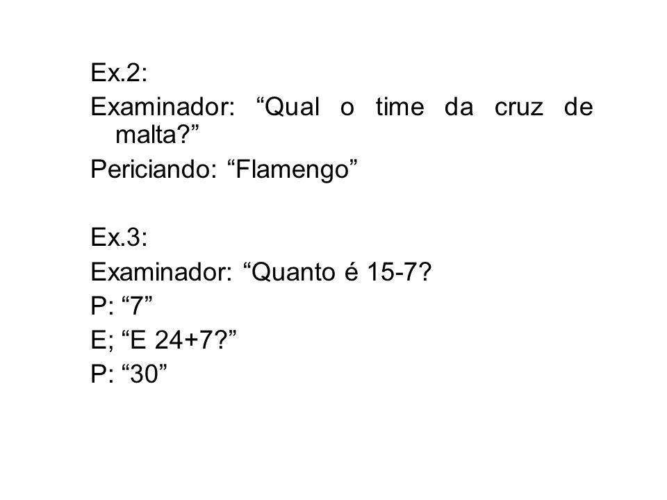 Ex.2: Examinador: Qual o time da cruz de malta Periciando: Flamengo Ex.3: Examinador: Quanto é 15-7